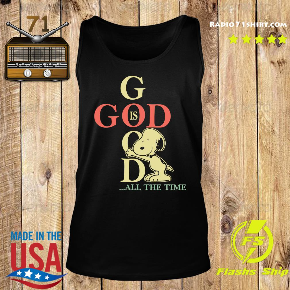 God Is Good Snoopy All The Time Shirt Tank top