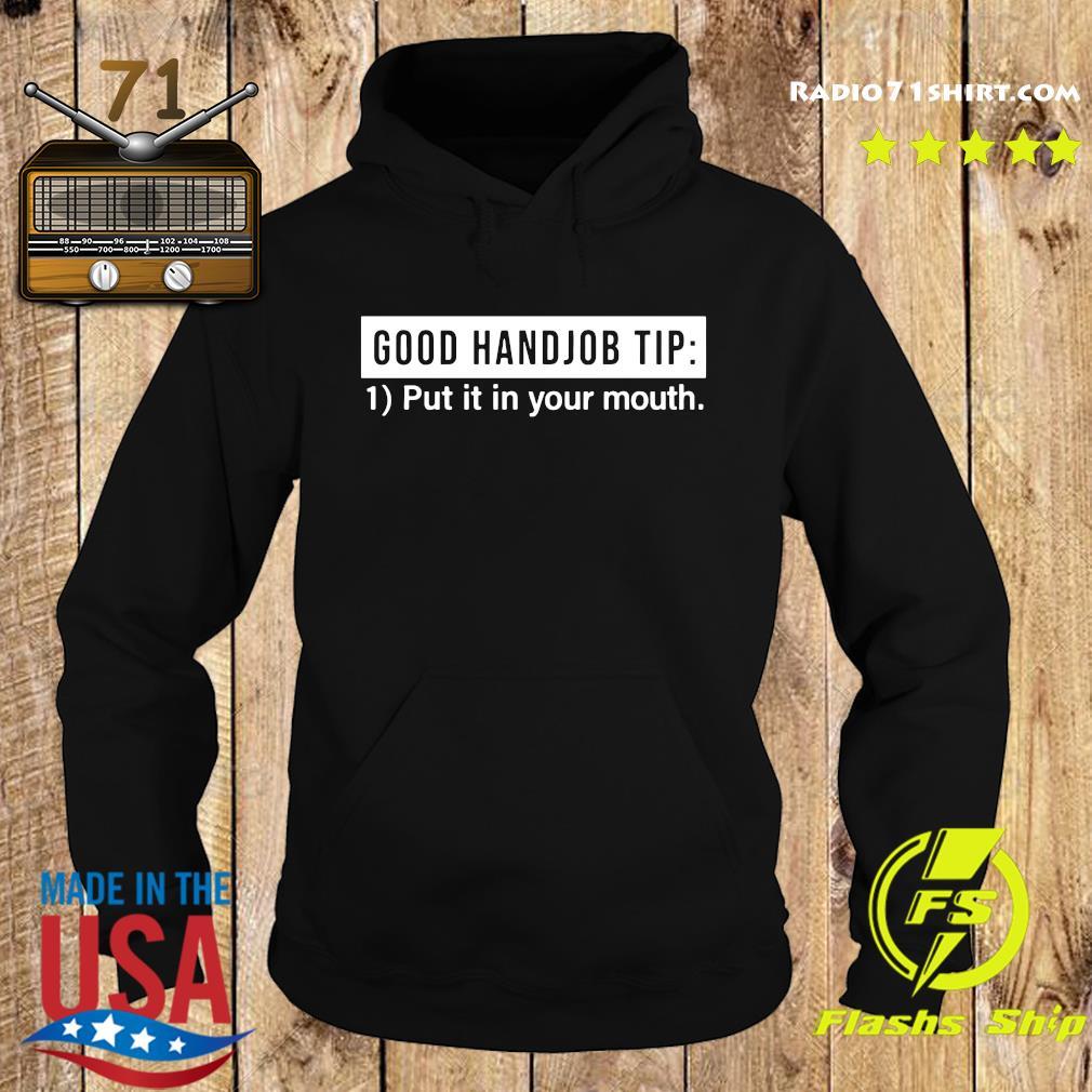Good Handjob Tip Put In Your Mouth Shirt Hoodie