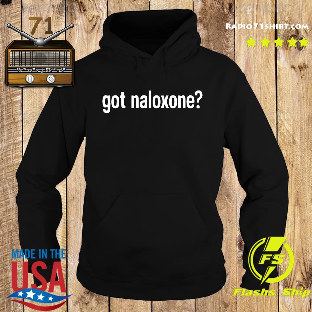 Got Naloxone Shirt Hoodie