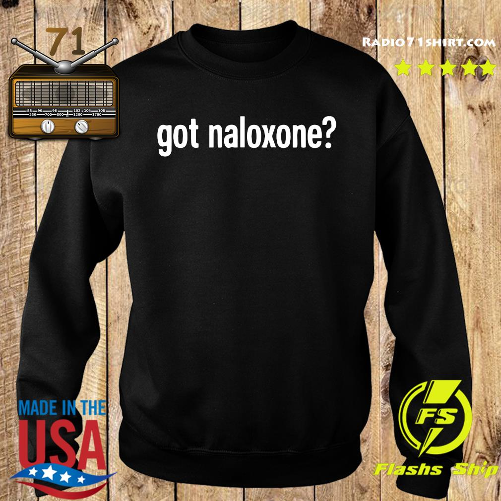 Got Naloxone Shirt Sweater