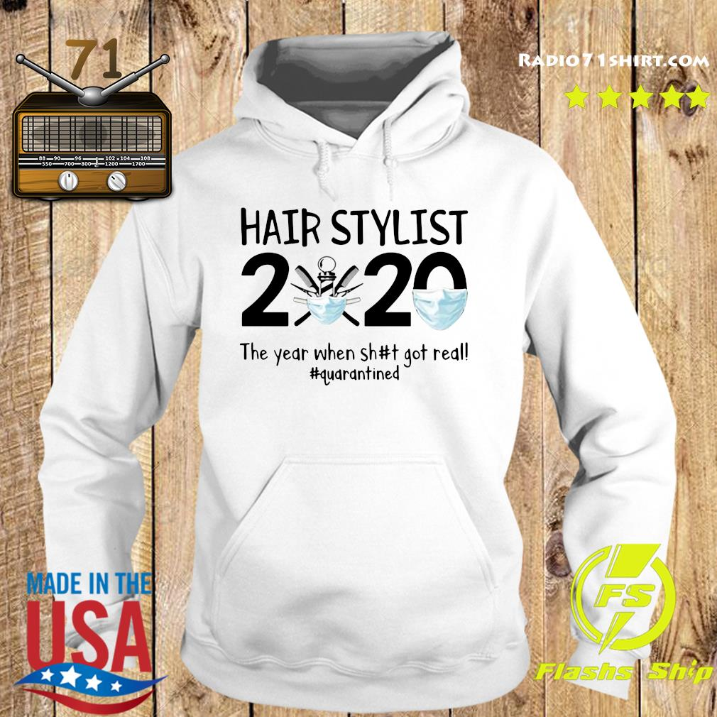 Hair Stylist 2020 The Year When Shit Got Real Quarantined Shirt Hoodie