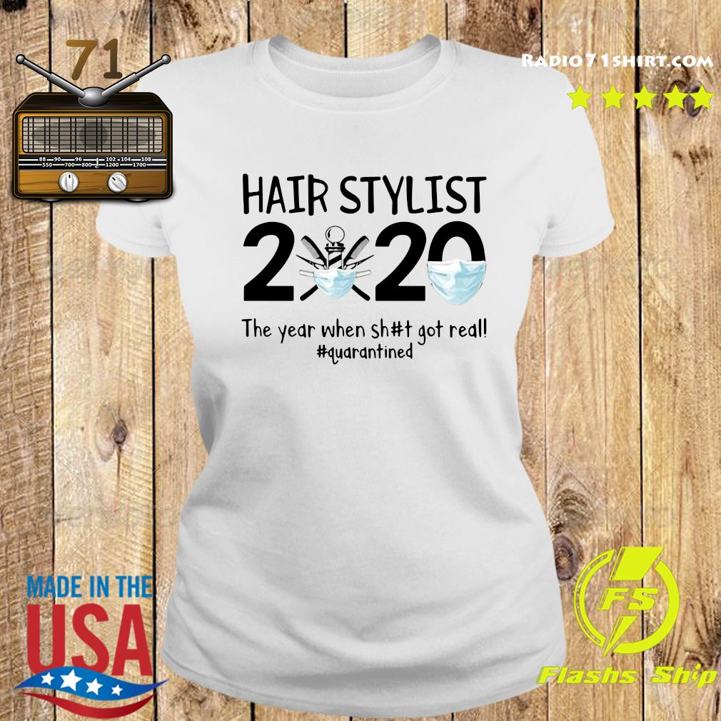 Hair Stylist 2020 The Year When Shit Got Real Quarantined Shirt Ladies tee