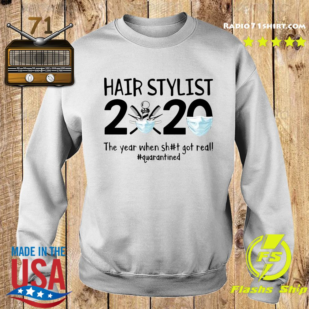 Hair Stylist 2020 The Year When Shit Got Real Quarantined Shirt Sweater