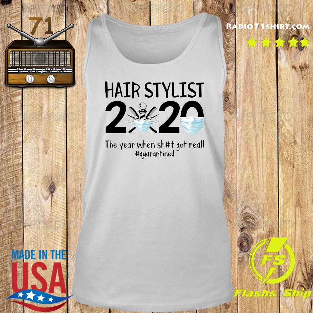 Hair Stylist 2020 The Year When Shit Got Real Quarantined Shirt Tank top