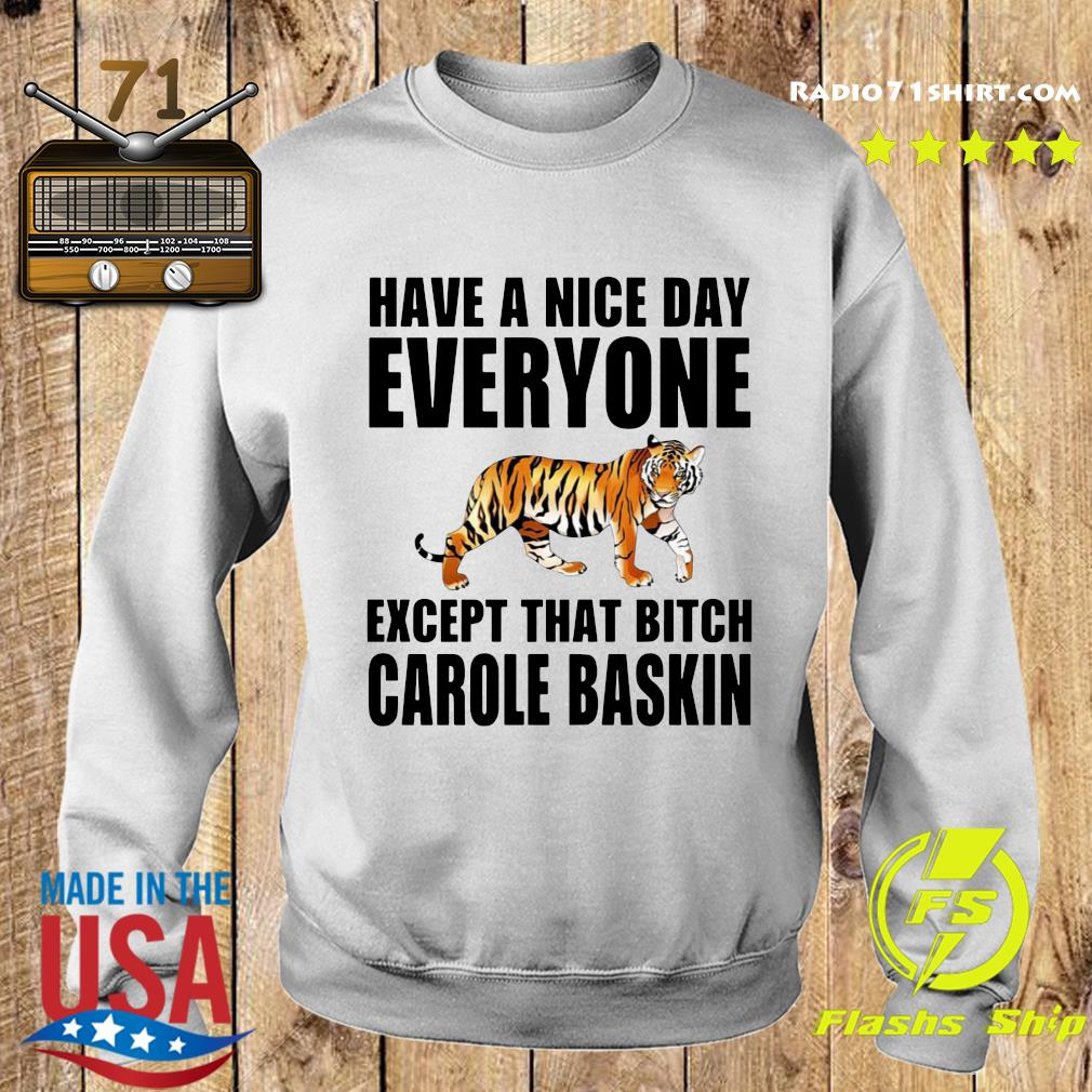 Have A Nice Day Everyone Except That Bitch Carole Baskin Shirt Sweater