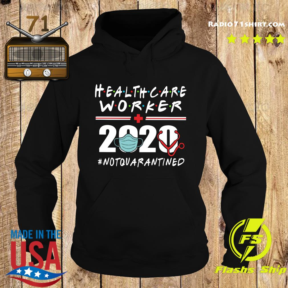 Health Care Worker 2020 Not Quarantined Shirt Hoodie