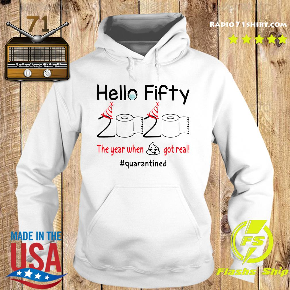 Hello Fifty 2020 The Year When Shit Got Real Quarantined Shirt Hoodie
