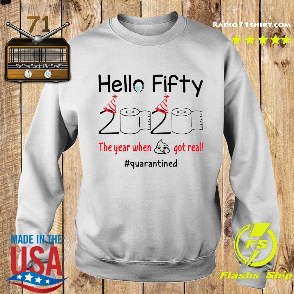 Hello Fifty 2020 The Year When Shit Got Real Quarantined Shirt Sweater
