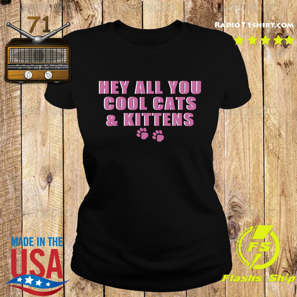Hey All You Cool Cats And Kittens Shirt Ladies tee
