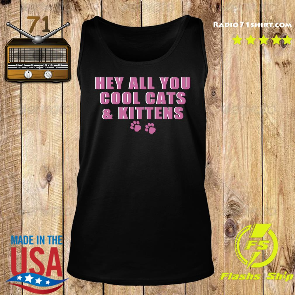 Hey All You Cool Cats And Kittens Shirt Tank top