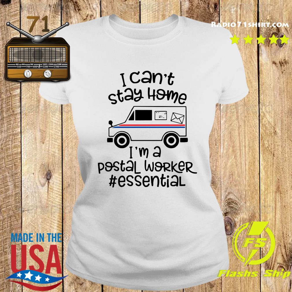 I Can't Stay Home I'm A Postal Worker Essential Shirt Ladies tee