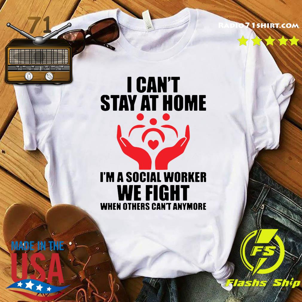 I Can't Stay at Home I'm A Social Worker We Fight When Others Can't Anymore Shirt