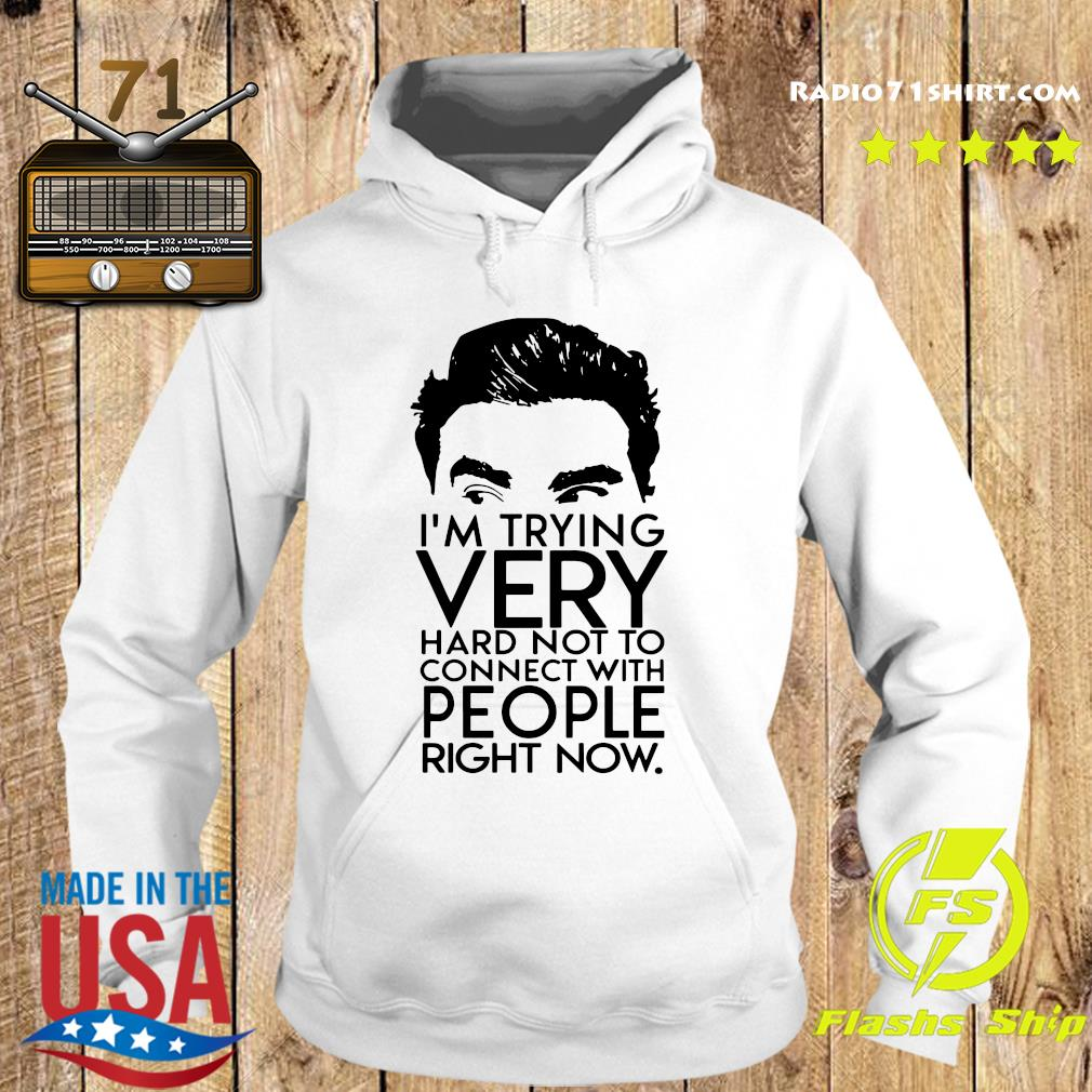 I'm Trying Very Hard Not To Connect With People Right Now Shirt Hoodie