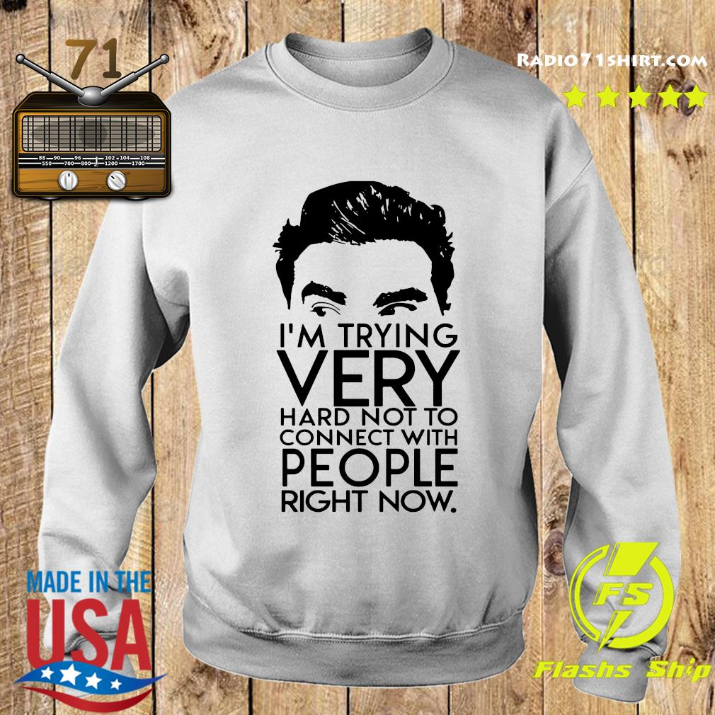I'm Trying Very Hard Not To Connect With People Right Now Shirt Sweater