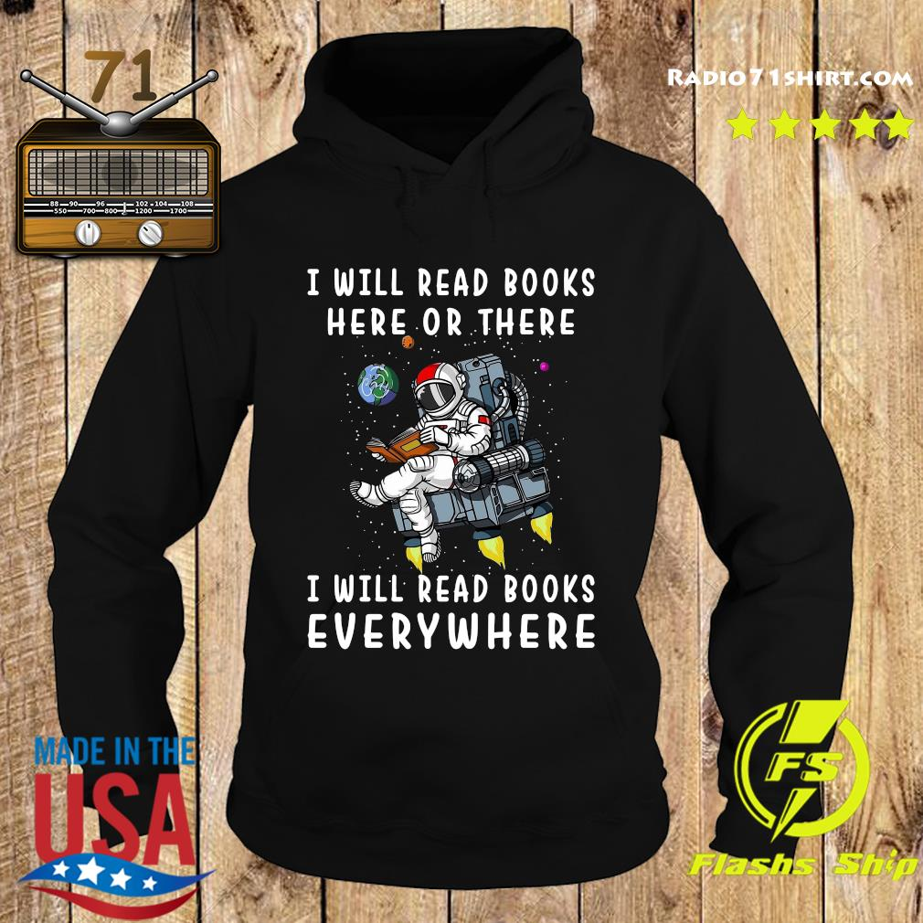 I Will Read Books Here And There I Will Read Books Everywhere T- Shirt Hoodie
