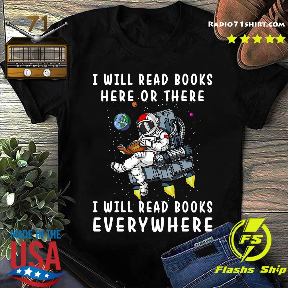 I Will Read Books Here And There I Will Read Books Everywhere T- Shirt