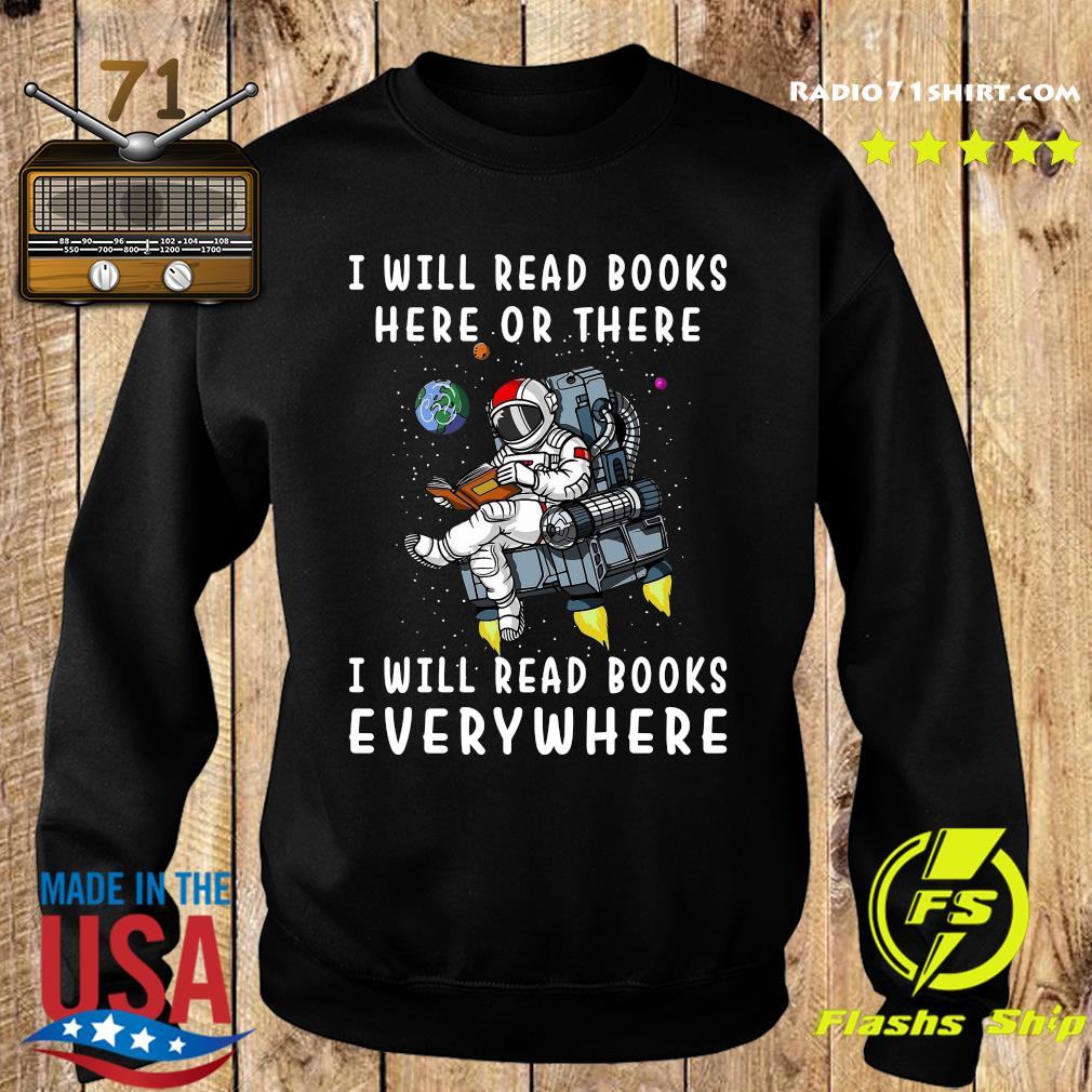 I Will Read Books Here And There I Will Read Books Everywhere T- Shirt Sweater