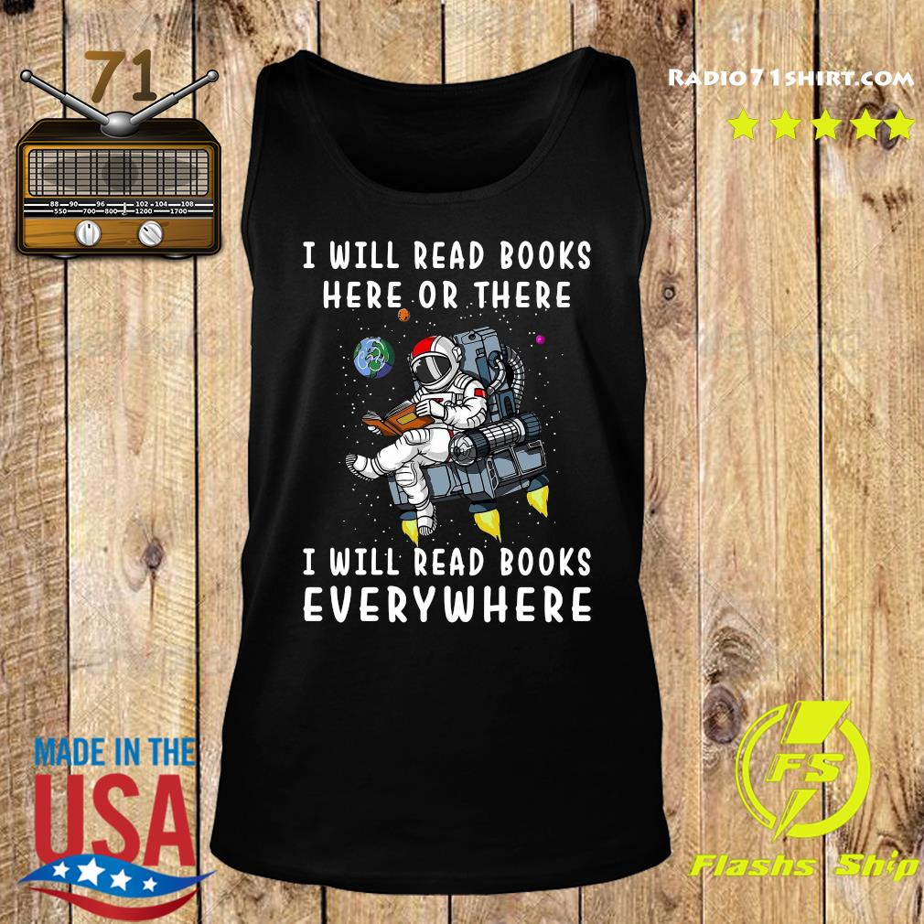 I Will Read Books Here And There I Will Read Books Everywhere T- Shirt Tank top