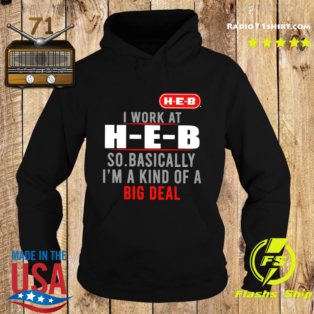 I Work At HEB So Basically I'm A Kind Of A Big Deal Shirt Hoodie