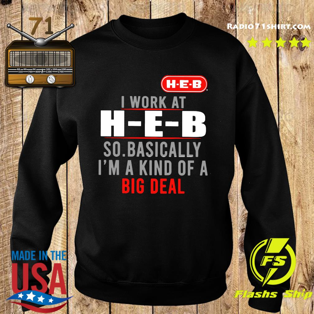 I Work At HEB So Basically I'm A Kind Of A Big Deal Shirt Sweater