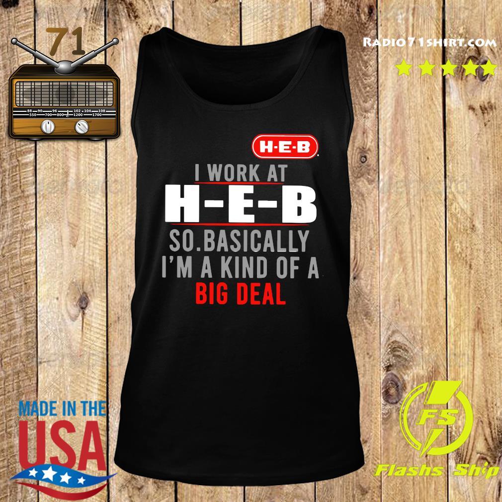 I Work At HEB So Basically I'm A Kind Of A Big Deal Shirt Tank top