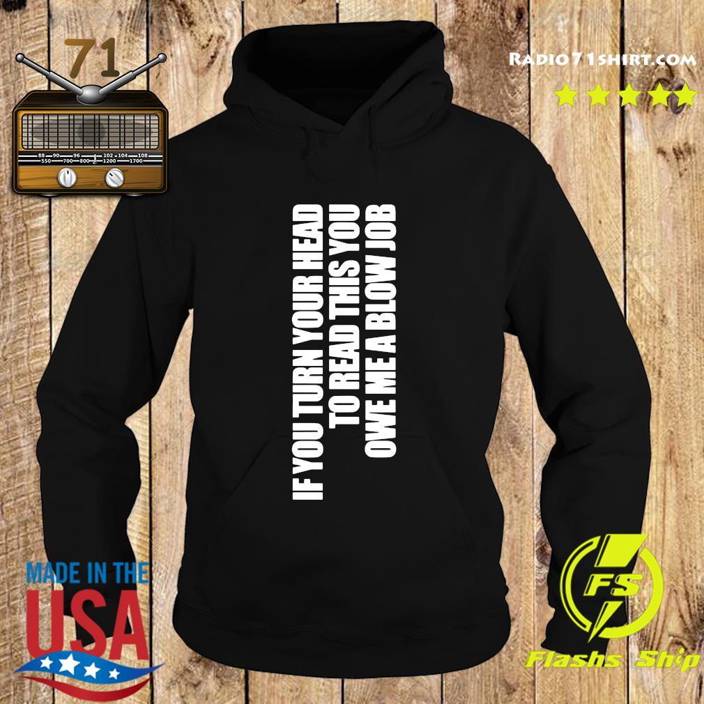 If You Turn Your Head To Head This You Owe Me A Blow Job Shirt Hoodie