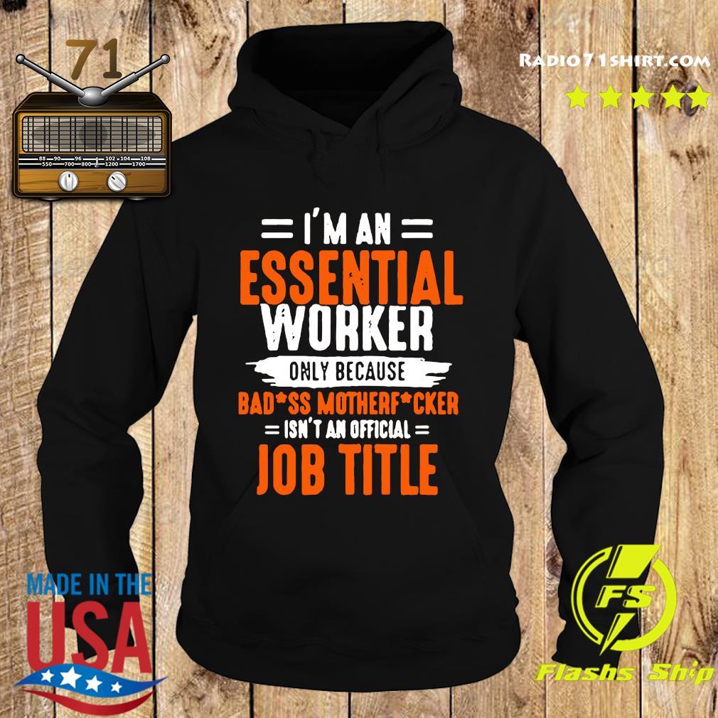 I'm An Essential Worker Only Because Badass Mother Fucker Shirt Hoodie