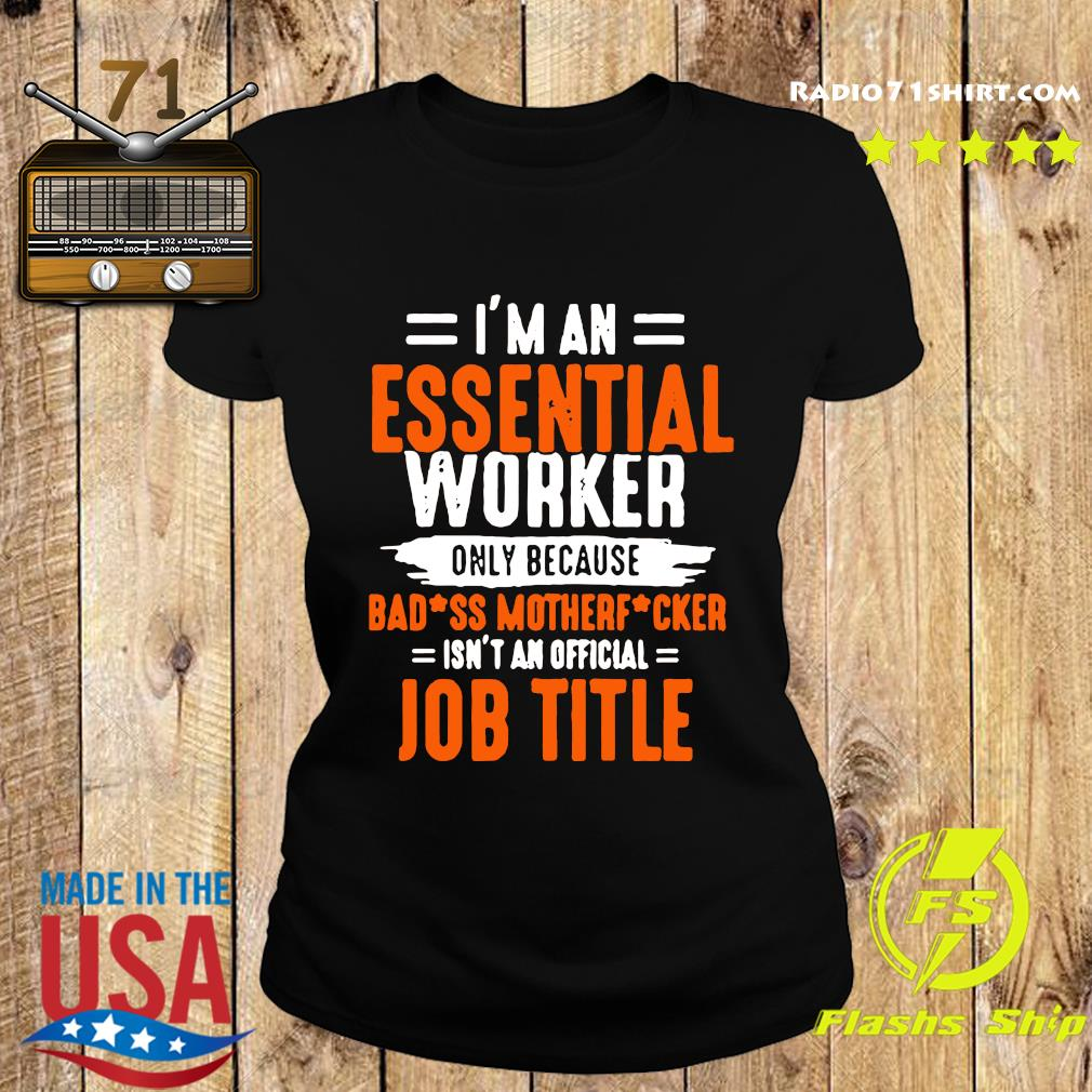 I'm An Essential Worker Only Because Badass Mother Fucker Shirt Ladies tee