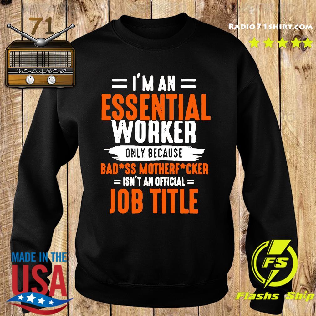 I'm An Essential Worker Only Because Badass Mother Fucker Shirt Sweater