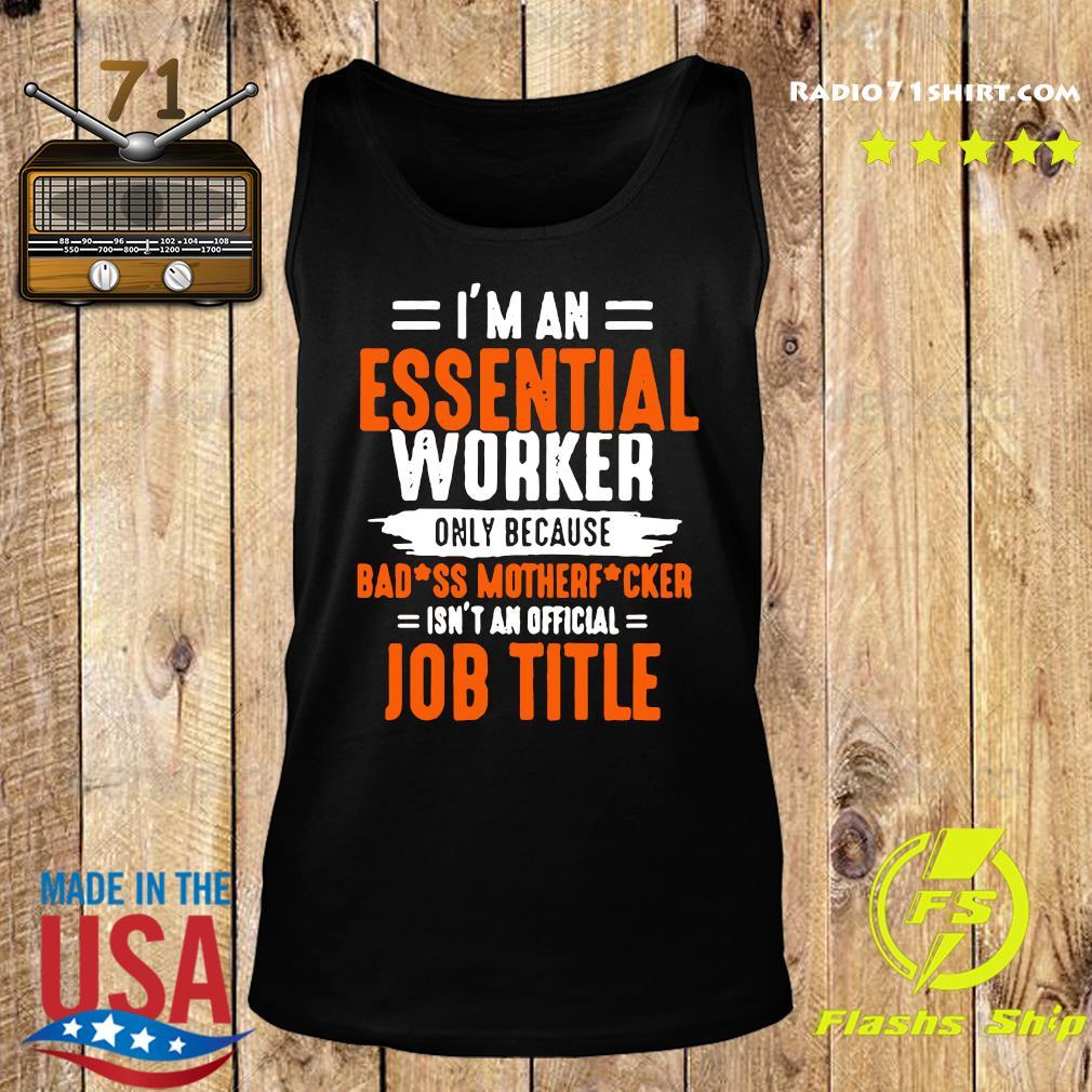I'm An Essential Worker Only Because Badass Mother Fucker Shirt Tank top