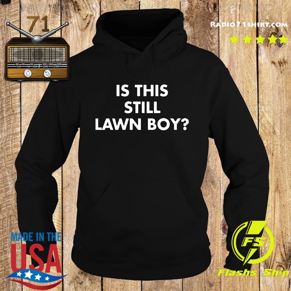 Is This Still Lawn Boy Shirt Hoodie