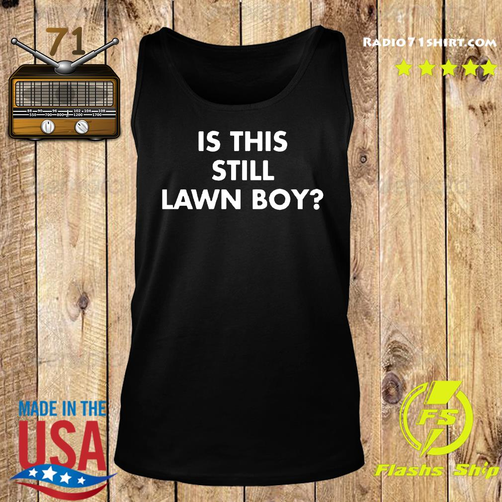 Is This Still Lawn Boy Shirt Tank top