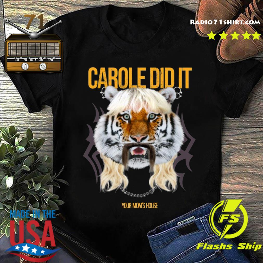 Joe Exotic Carole Did It Your Mom's House Shirt