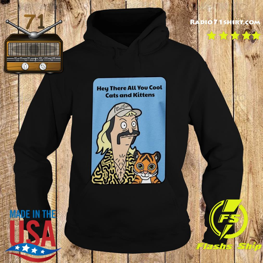 Joe Exotic Tiger King Hey There All You Cool Cats And Kittens Shirt Hoodie