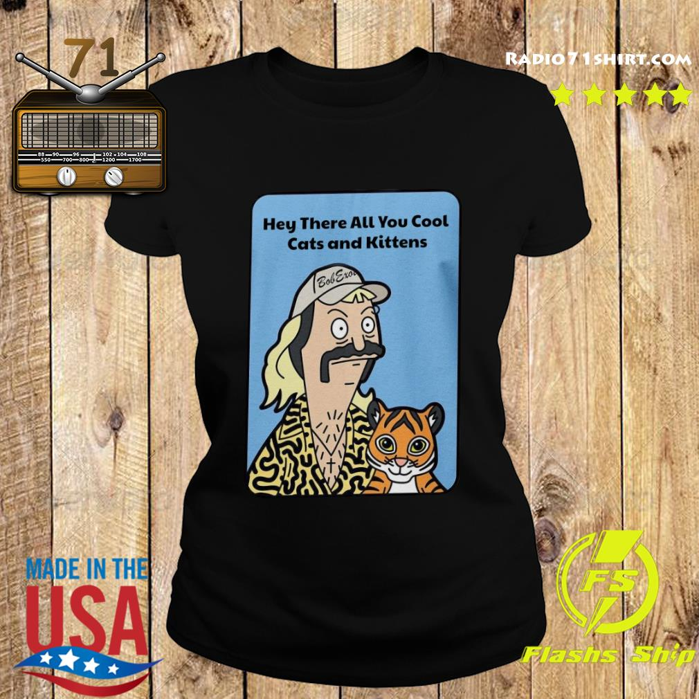 Joe Exotic Tiger King Hey There All You Cool Cats And Kittens Shirt Ladies tee
