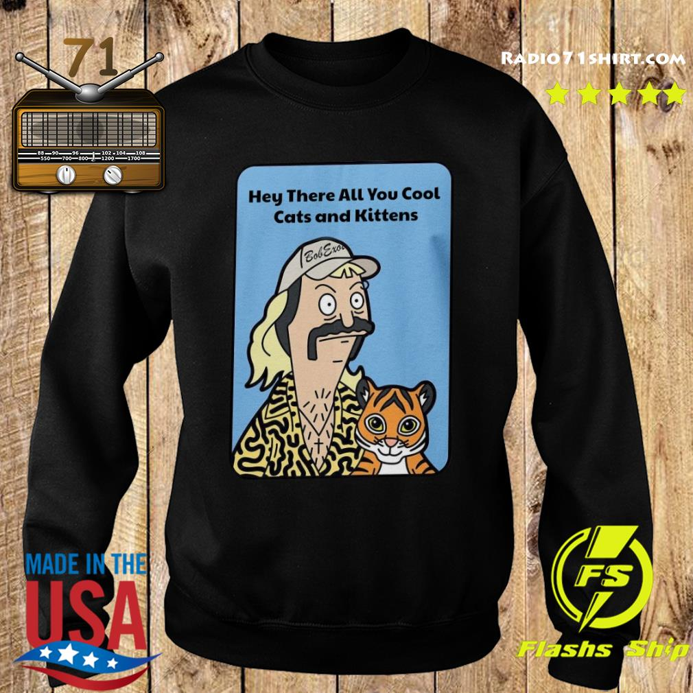 Joe Exotic Tiger King Hey There All You Cool Cats And Kittens Shirt Sweater