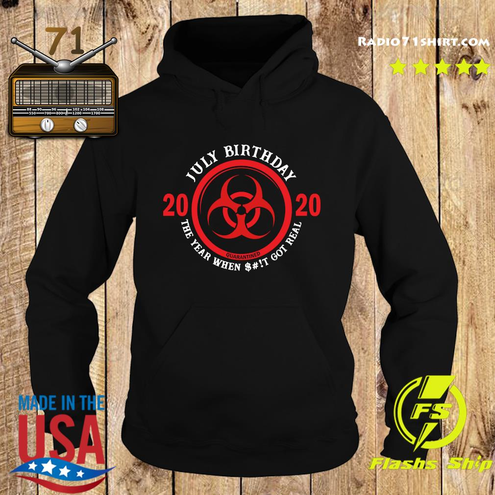 July Birthday 2020 Quarantine The Year When Shit Got Real Quarantine Shirt Hoodie
