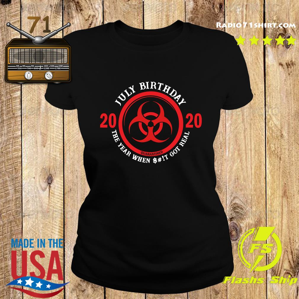 July Birthday 2020 Quarantine The Year When Shit Got Real Quarantine Shirt Ladies tee
