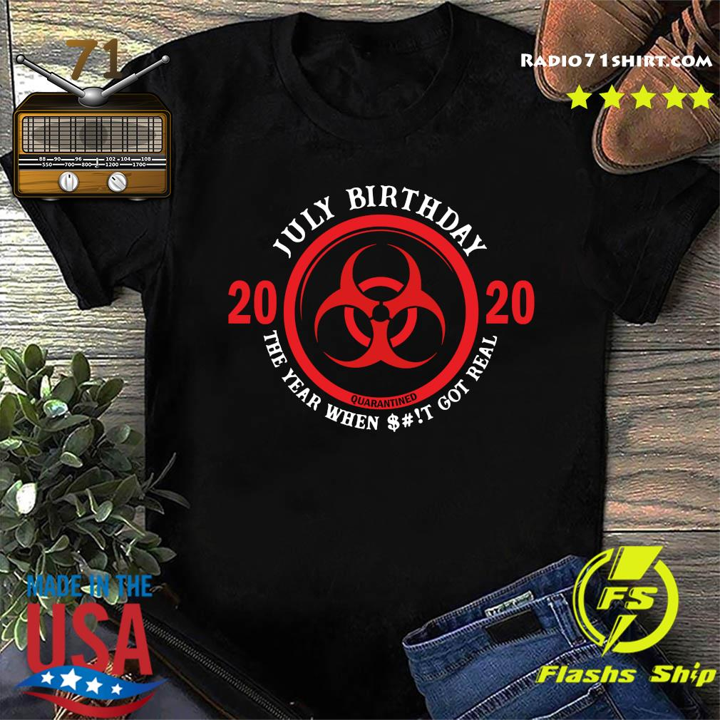 July Birthday 2020 Quarantine The Year When Shit Got Real Quarantine Shirt