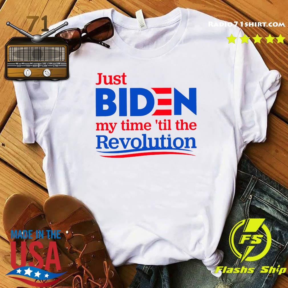 Just Biden My Time til The Revolution Shirt