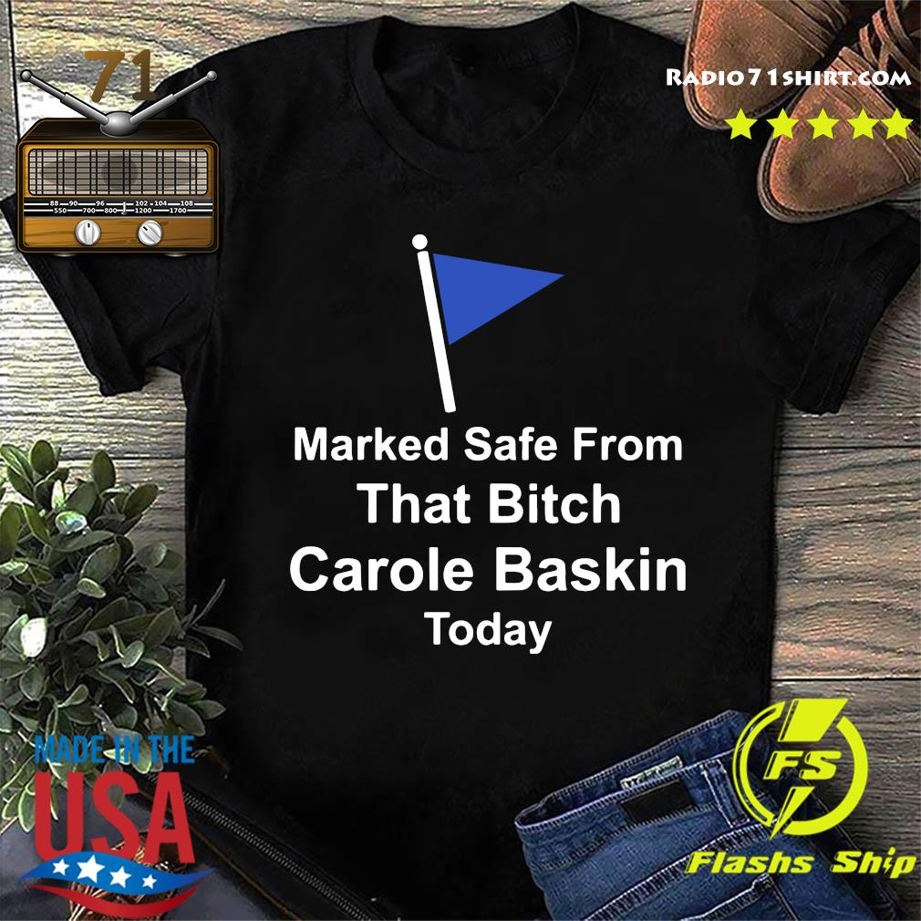 Marked Safe From That Bitch Carole Baskin Today Shirt