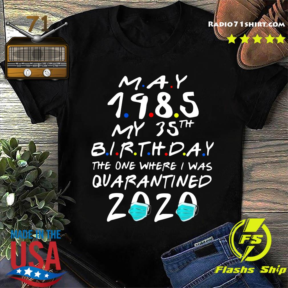 May 1985 My 35th Birthday The One Where I Was Quarantined 2020 Shirt