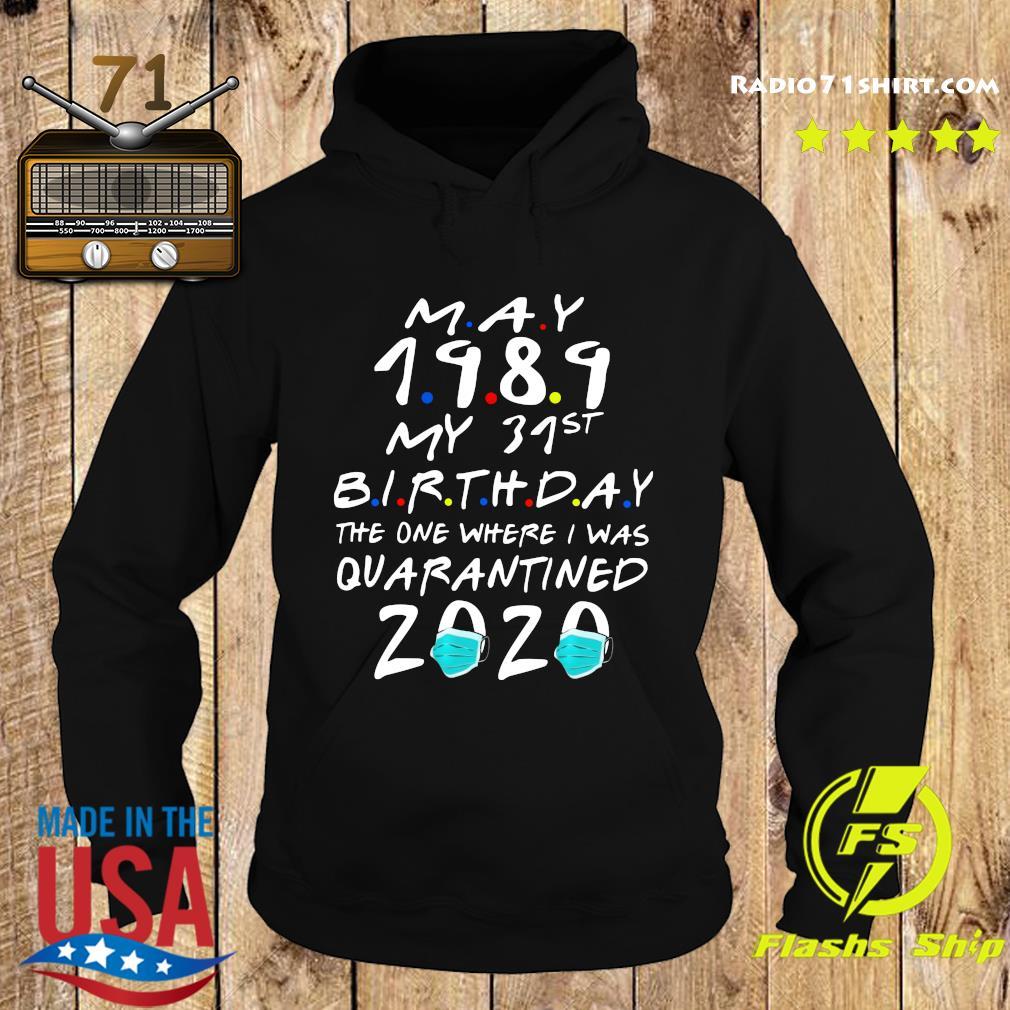May 1989 My 31st Birthday The One Where I Was Quarantined 2020 Shirt Hoodie