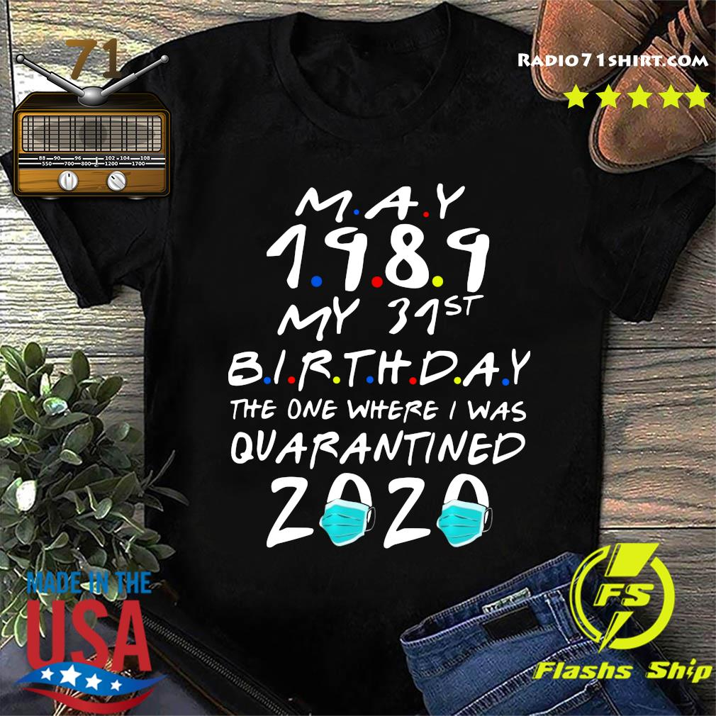 May 1989 My 31st Birthday The One Where I Was Quarantined 2020 Shirt