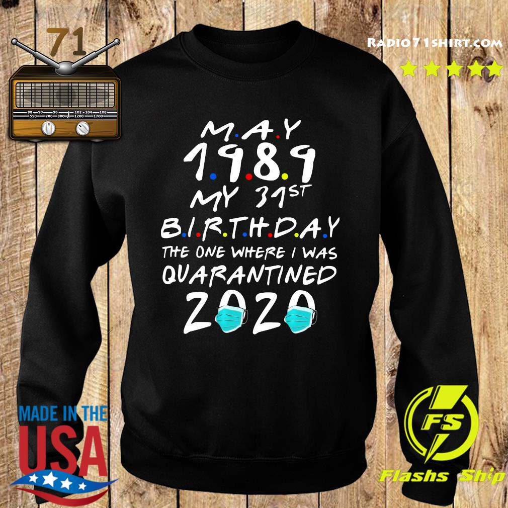 May 1989 My 31st Birthday The One Where I Was Quarantined 2020 Shirt Sweater