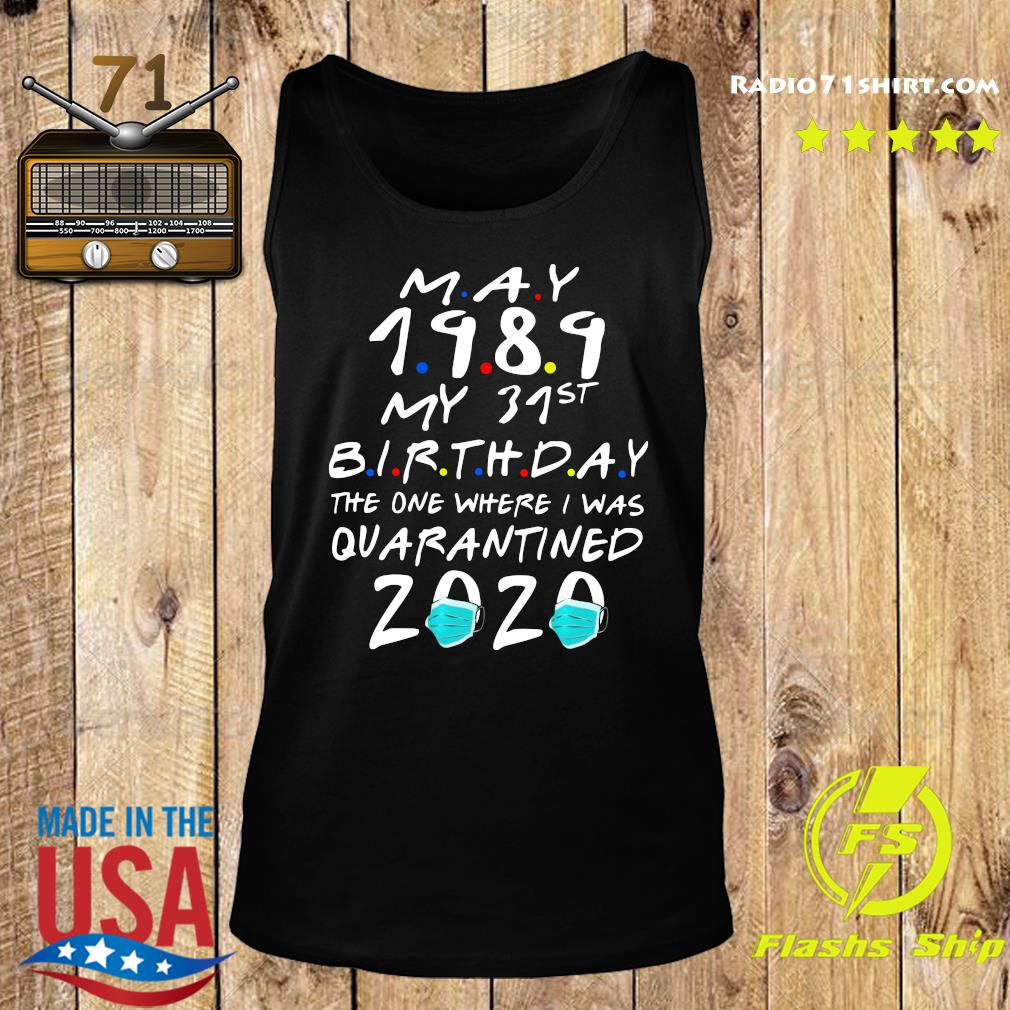 May 1989 My 31st Birthday The One Where I Was Quarantined 2020 Shirt Tank top