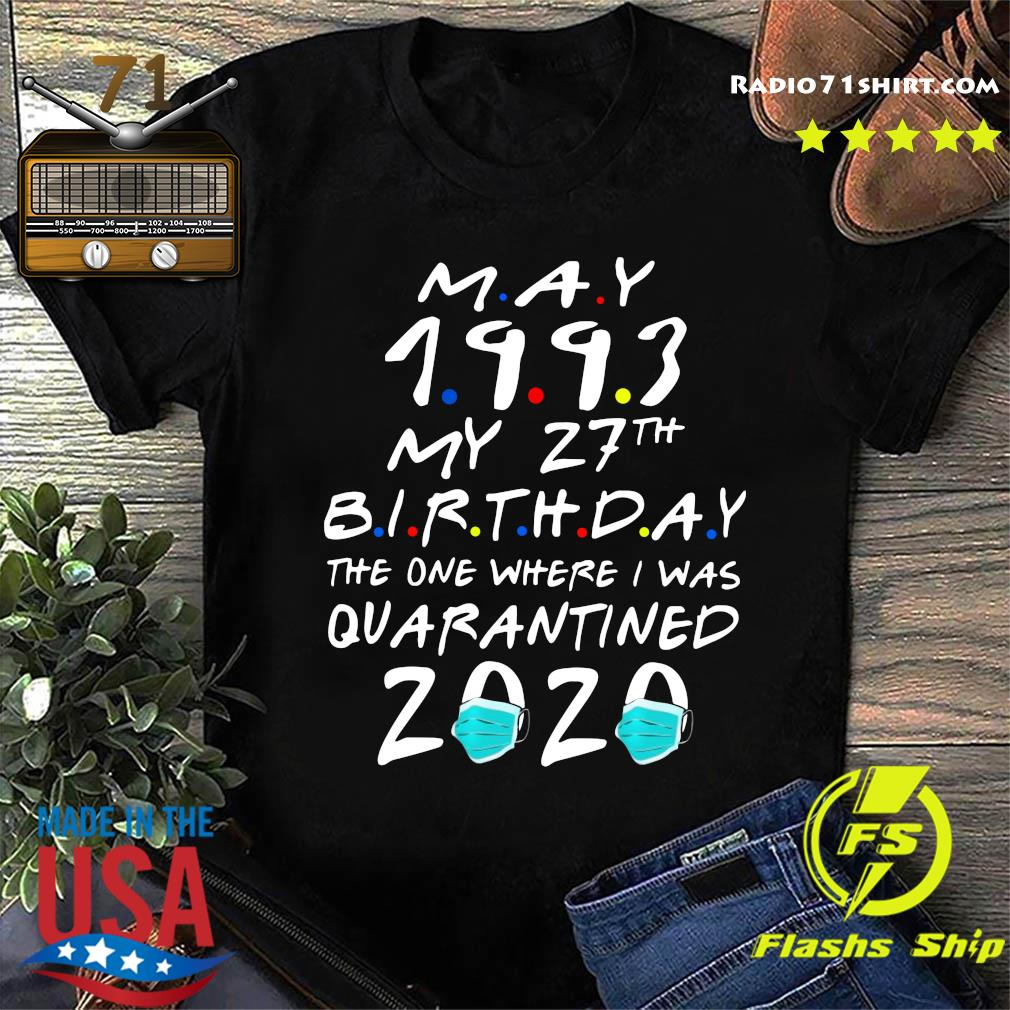 May 1993 My 27th Birthday The One Where I Was Quarantined 2020 Shirt
