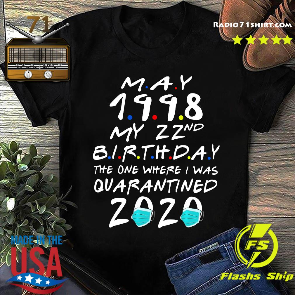 May 1998 My 22nd Birthday The One Where I Was Quarantined 2020 Shirt