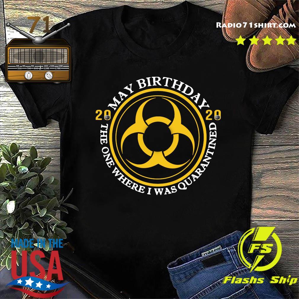 May Birthday 2020 The One Where I Was Quarantined Shirt