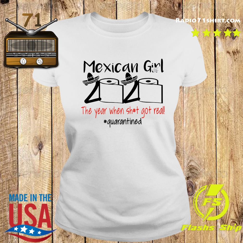 Mexican Girl 2020 The Year When Shit Got Real Quarantined Shirt Ladies tee